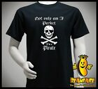 PIRATE SKULL & CROSS BONES not only am i perfect i'm a Pirate T-shirt funny mens
