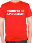 PROUD TO BE AWESOME - Novelty / Humorous Themed Men's T-Shirt - Various Sizes