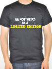 I'M NOT WEIRD I'M A LIMITED EDITION - Humorous / Novelty Themed Mens T-Shirt