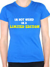 I'M NOT WEIRD I'M A LIMITED EDITION - Humorous / Novelty Themed Womens T-Shirt