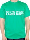 HAVE YOU HUGGED A BAKER TODAY? - Bread / Cook / Novelty Themed Mens T-Shirt