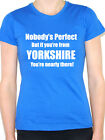 NOBODY'S PERFECT BUT IF YOU'RE FROM YORKSHIRE - County Themed Womens T-Shirt