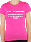 LIFE IS TOO SHORT - Novelty / Joke / Humorous Themed Womens T-Shirt