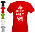 KEEP CALM AND KNIT ON -  LADIES FITTED T-SHIRT - ALL SIZES + COLS (Knitting)