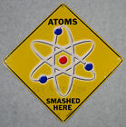 ATOMS SMASHED HERE--Crosswalks Metal 12 X 12 Science Physics Chemistry Sign