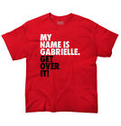 Cool My Name is Gabrielle Get Over it Funny Quote Fashion Youth T-Shirt