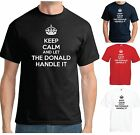 KEEP CALM AND LET THE DONALD HANDLE IT T-SHIRT - 2016 Trump USA Deplorables