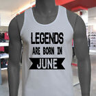 LEGENDS ARE BORN IN JUNE BIRTHDAY MONTH HUMOR Mens White Tank Top