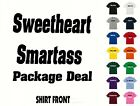 Sweetheart Smartass Package Deal  T-Shirt #547- Free Shipping
