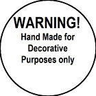 WARNING SAFETY Labels,Hand Made for  Decorative Purposes only, PERSONALISED FREE