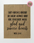 They Broke Bread In Their Homes And Ate..Acts 2:4-6 / Burlap Print Sign UNFRAMED