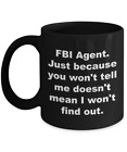 FBI Agent Coffee Mug Gifts – Black - Just Because You Won't Tell Me Ceramic Cup
