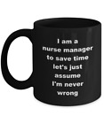 Nurse Manager Coffee Mug Gifts – Black - Just Assume I'm Never Wrong Ceramic Cup
