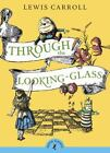 Through the Looking-Glass [Puffin Classics]