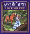 If Wishes Were Horses by McCaffrey, Anne , Hardcover