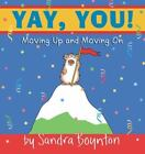 Yay, You! : Moving Up and Moving On by Boynton, Sandra , Hardcover