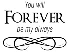 Vinyl Home Living Room - You Will Forever Be My Always Quotes Wall Decor Design