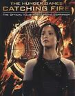Catching Fire: The Official Illustrated Movie Companion [The Hunger Games] by Eg
