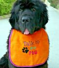 Attractive dog drooling bib - 'Talk to the paw' -FREE UK post - 100% drool proof