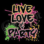 Live, Love & Party New T-Shirt ALL SIZES & Colors (152)