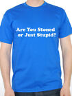 ARE YOU STONED OR JUST STUPID? - Cannabis / Hemp / Novelty Themed Mens T-Shirt