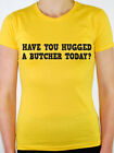 HAVE YOU HUGGED A BUTCHER TODAY? - Meat / Fun / Novelty Themed Womens T-Shirt