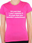 IT'S NOT THAT I CAN'T EXPLAIN IT - Novelty / Humorous Themed Womens T-Shirt