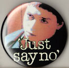 JUST SAY NO Badge Button Pin - retro COOL! -  25mm and 56mm size!