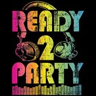 Ready 2 Party T-Shirt or Tank Top All Sizes