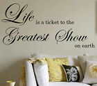 LIFE IS A TICKET TO THE GREATEST SHOW  wall quote /  WALL STICKER   N75