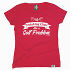 My Drinking Club Has A Golf Problem WOMENS T-SHIRT golfer funny mothers day gift
