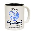 Its An Aquarius Thing Star Sign Zodiac Horoscope Coffee Cup gift birthday gift