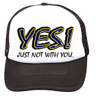 Trucker Hat Cap Foam Mesh YES Just Not With You