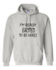 hooded Sweatshirt Hoodie I'm Really Excited To Be Here