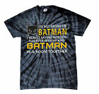 I'M NOT SAYING I'M BATMAN I'M JUST SAYING..TIE DYE SHIRT S-5XL KIDS XS2-4-L14-16