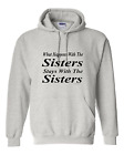 hooded Sweatshirt Hoodie What Happens The Sisters Stays With The Sisters