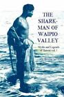 The Shark Man of Waipio Valley: Myths and Legends of Hawaii vol. 1 (Volume 1) b
