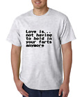 Unique T-shirt Gildan Love is Not Having To Hold Farts Fart Anymore