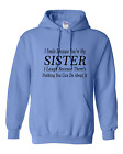 hooded Sweatshirt Hoodie Smile Because You're My Sister Laugh Nothing Do About