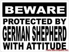 Beware Protected by German Shepherd w/Attitude Sign. Size Options. Dog Gift