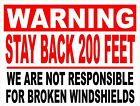 Warning Stay Back 200 Feet Sign. Not Responsible Broken Windshields. Size Option