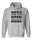 hooded Sweatshirt Hoodie hustle until your haters ask if you're hiring