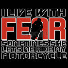 I LIve With Fear Funny Biker T-shirt Motorcycle Rider Small to 3XL and Tall