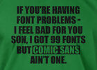 99 Problems T-shirt 99 Fonts Computer Geek Mens Ladies Tee Funny Geek T-shirt