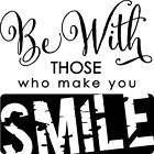 Be With Those Who Make You Smile Vinyl Wall Art Decal Sticker Lettering Words