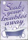 Soak Your Troubles Away Tin Sign 30.5x40.7cm