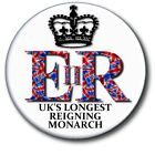 "HM QUEEN ELIZABETH II~LONGEST REIGNING UK MONARCH~ WONDERFUL SOUVENIR ~1"" BADGE"