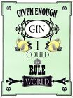 New Given Enough Gin I Could Rule The World! Metal Tin Sign