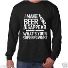I Make Beer disappear what's your Superpower ? Long Sleeve Tee T-shirt
