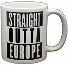 Straight Out Of Europe EU Referendum Mug Novelty PRINTED MUG MUGS-GIFT, PRESENT